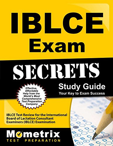 Iblce Exam Secrets Study Guide: Iblce Test Review for the International Board of Lactation Consultant Examiners (Iblce) Examination