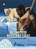 Al Limite de Nuestras Vidas: La Conquista del Polo (Descubridores del Mundo)