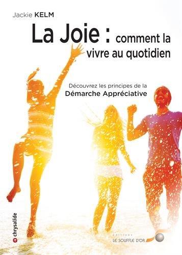 La joie : comment la vivre au quotidien : Découvrez les principes de la Démarche Appréciative par From Le Souffle d'Or