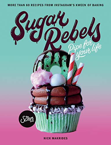 Sugar Rebels: Pipe For Your Life - More than 60 Recipes from Instagram's Kween of Baking (Food For Life Baking Company)