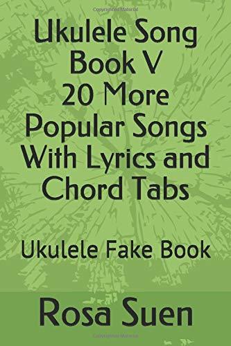 Ukulele Song Book V  20 More Popular Songs  With Lyrics and Chord Tabs: Ukulele Fake Book (Ukulele Songs, Band 1)