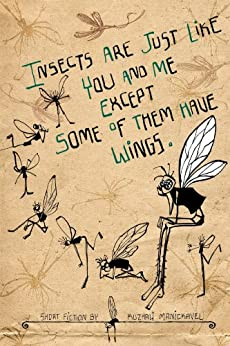 Insects Are Just Like You and Me Except Some of Them Have Wings by [Manickavel, Kuzhali]