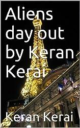 Aliens day out by Keran Kerai (English Edition)