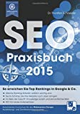 Das SEO-Praxisbuch 2015: Top Rankings in Google & Co.