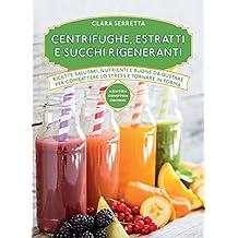 Centrifughe, estratti e succhi rigeneranti (eNewton Manuali e Guide) (Italian Edition)