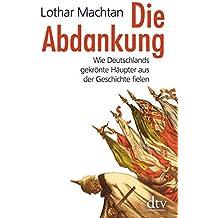 Die Abdankung: Wie Deutschlands gekrönte Häupter aus der Geschichte fielen