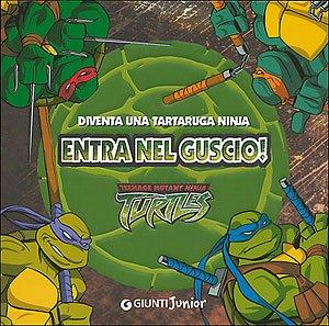 Entra nel guscio! Diventa una tartaruga ninja. Teenage mutant ninja turtles