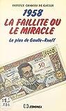 1958, la faillite ou le miracle : le plan de Gaulle-Rueff: Actes du Colloque tenu par l'Institut Charles de Gaulle, le 26 janvier 1985