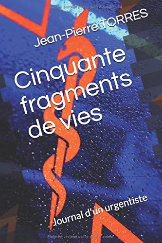 Cinquante fragments de vies: Journal d'un urgentiste par Jean-Pierre TORRES