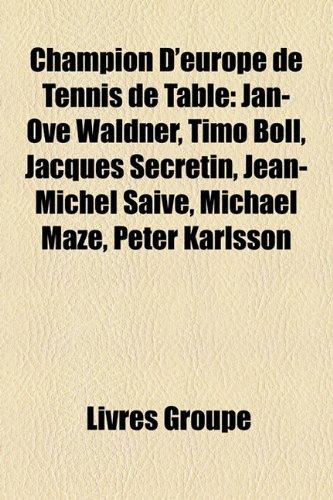 Champion D'Europe de Tennis de Table: Jan-Ove Waldner, Timo Boll, Jacques Secrtin, Jean-Michel Saive, Michael Maze, Peter Karlsson