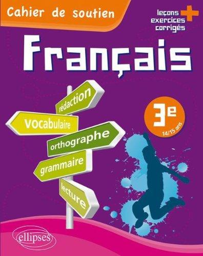 Le Français en Troisième Cahier de Soutien Orthographe Grammaire Vocabulaire Rédaction Lecture Exercices