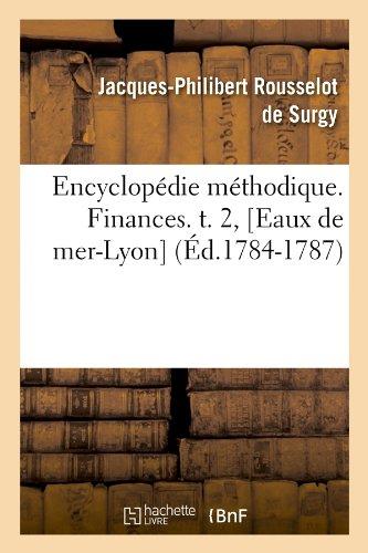 Encyclopédie méthodique. Finances. t. 2, [Eaux de mer-Lyon] (Éd.1784-1787)