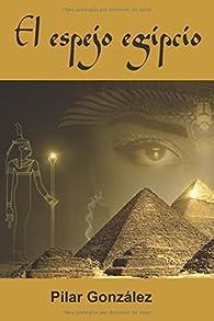 El espejo egipcio: LA NOVELA DE SUSPENSE, INTRIGA Y MISTERIO, QUE TE ATRAPARÁ. par Pilar González