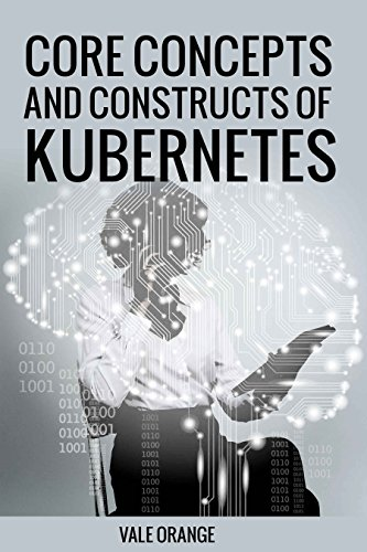 CORE CONCEPTS AND CONSTRUCTS OF KUBERNETES