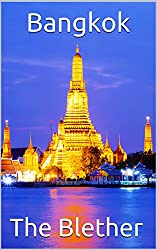 Bangkok: 99 Tips For Tourists & Backpackers (Thai Travel Guide Book 4)