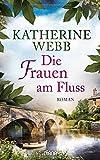 Katherine Webb: Die Frauen am Fluss