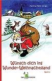 Wünsch dich ins Wunder-Weihnachtsland 3 -Advent, Weihnachten, Weihnachtsgeschichte, Weihnachtsanthologie, Adventskalender, Christus, Weihnachtsmann, Nikolaus