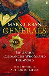 GENERALS: TEN BRITISH COMMANDERS WHO SHAPED THE WORLD by MARK URBAN (2005-08-01)