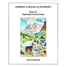Exploring Central Europe (SURFING A MAGICAL INTERNET Book 10) (English Edition)
