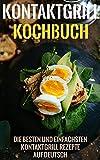 Kontaktgrill Kochbuch - Die besten und einfachsten Kontaktgrill Rezepte auf Deutsch (Kontaktgrill Kochbuch mit 20+ Rezepten auf Deutsch)