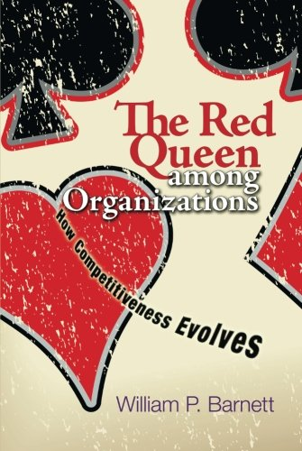 The Red Queen among Organizations: How Competitiveness Evolves por William P Barnett