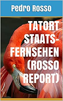 Tatort Staatsfernsehen (Rosso Report) (uno7 FLAMINGO 1) von [Rosso, Pedro]