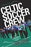 Celtic Soccer Crew: What The Hell Do We Care? by John O'Kane Published by John Blake Publishing Ltd (2012)