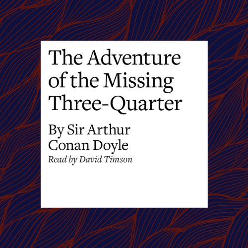 The Adventure of the Missing Three-Quarter  Audiolibri