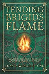Tending Brigid's Flame: Awaken to the Celtic Goddess of Hearth, Temple, and Forge by Lunaea Weatherstone (2015-11-08)
