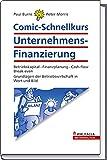 Comic-Schnellkurs Unternehmens-Finanzierung: Betriebskapital - Finanzplanung - Cash-flow; Break-even; Grundlagen der Betriebswirtschaft in Wort und Bild
