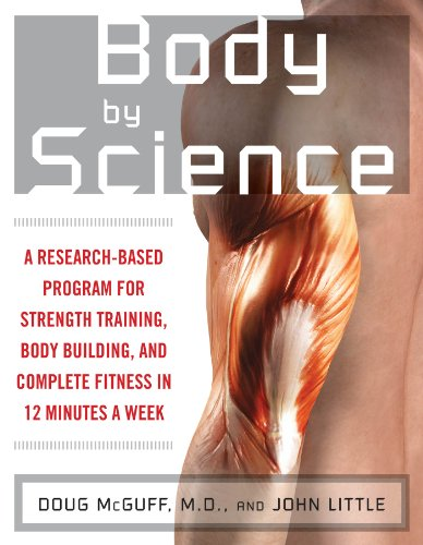 Body by Science: A Research Based Program to Get the Results You Want in 12 Minutes a Week (English Edition) -