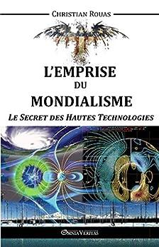 L'Emprise Du Mondialisme: Le Secret Des Hautes Technologies