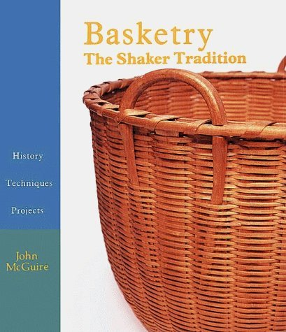 Basketry: The Shaker Tradition - History, Techniques, Projects by John E. McGuire (1988-08-02) par John E. McGuire