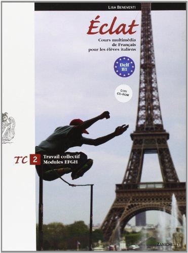 Eclat. Cours multimédia de français pour les élèves italiens. Travail collectif. Moduli E-F-G-H. Per le Scuole superiori. Con espansione online: 2