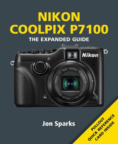 Nikon Coolpix P7100: The Expanded Guide