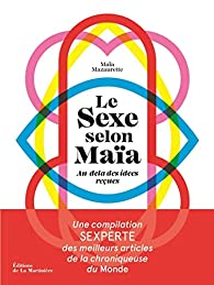 Le sexe selon Maïa - Au-delà des idées reçues par Maïa Mazaurette