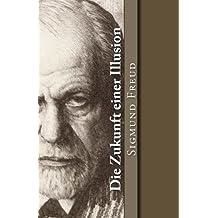 Die Zukunft einer Illusion (Klassiker der Philosophie)