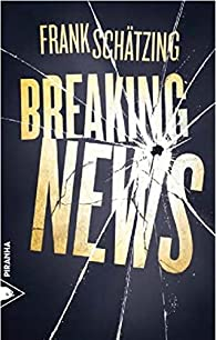 Breaking News par Frank Schatzing