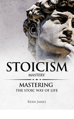 Stoicism: Mastery - Mastering the Stoic Way of Life: Volume 2