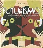 Futurismo. L'avanguardia delle avanguardie. Catalogo della mostra (Venezia, 12 giugno-4 ottobre 2009)