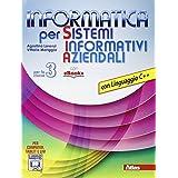 Informatica per sistemi informativi aziendali. Con linguaggio C++. Con e-book. Con espansione online. Per gli Ist. tecnici