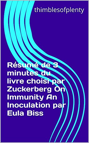 Résumé de 3 minutes du livre choisi par Zuckerberg On Immunity An Inoculation par Eula Biss (thimblesofplenty 3 Minute Business Book Summary t. 1) par thimblesofplenty