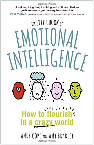 The Little Book of Emotional Intelligence: How to Flourish in a Crazy World by Andy Cope (2016-08-25)