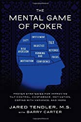 The Mental Game of Poker: Proven Strategies for Improving Tilt Control, Confidence, Motivation, Coping with Variance, and More. by Jared Tendler (2011-05-04)