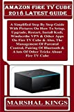 AMAZON FIRE TV CUBE  2018 Latest Guide: A Simplified Step By Step Guide With Pictures On How To Setup, Upgrade, Restart,