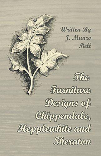 The Furniture Designs of Chippendale, Hepplewhite and Sheraton by J. Munro Bell (2011-10-28)