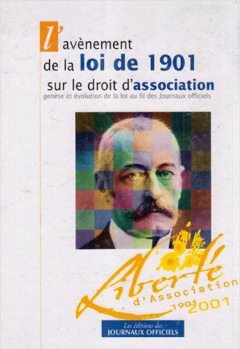 L'avenement De La Loi De 1901 Sur Le Droit D'association. Liberte D'association 1901-2001 par et al. Jean-Francois Merlet