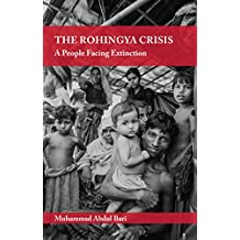 The Rohingya Crisis: A People Facing Extinction (English Edition)