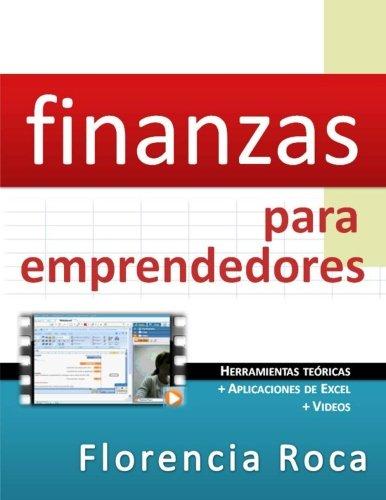 Finanzas para Emprendedores: Herramientas teóricas y aplicaciones de Excel para analizar un negocio desde el punto de vista financiero.