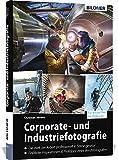 Corporate- und Industriefotografie: Die Welt der Arbeit professionell in Szene gesetzt
